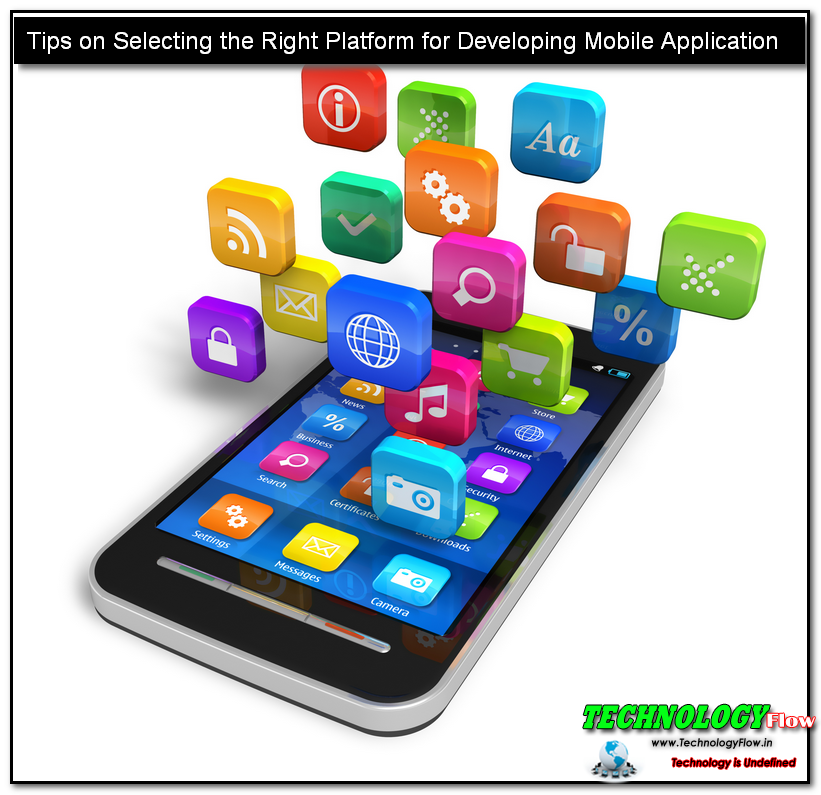 Tips on Selecting the Right Platform for Developing Mobile Application