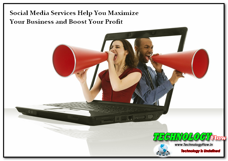 Social Media Services Help You Maximize Your Business and Boost Your Profit