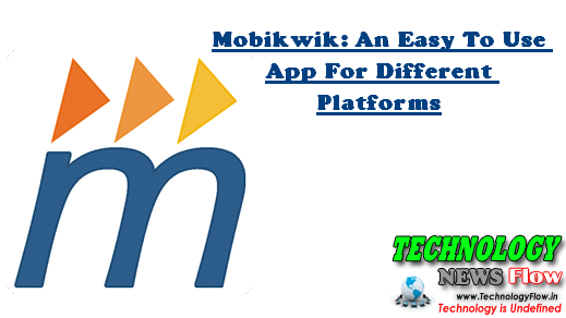 Mobikwik: An Easy To Use App For Different Platforms