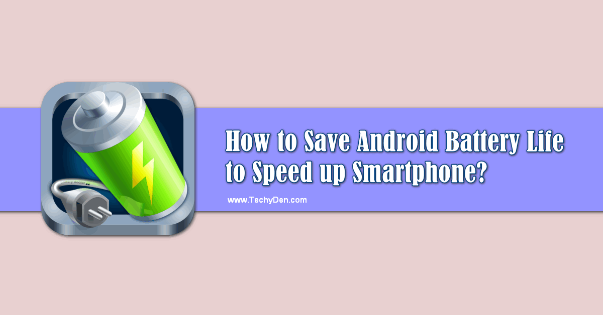 How to save android battery life to speed up your smartphone