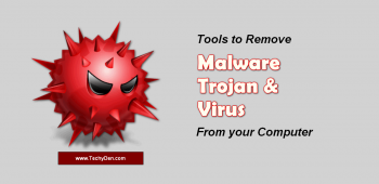 Best Tools to remove Trojans and Malware from Your Computer
