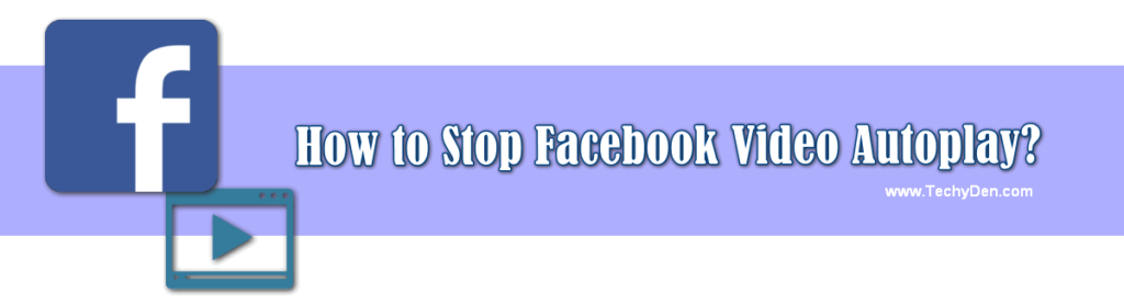 How to stop facebook video autoplay now