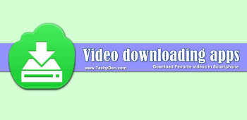 Video downloading apps: Download Favorite videos in Smartphone