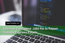 Repair dbx file: Recover Corrupted DBX file to Repair Outlook Express Emails