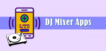 Top 10 Best DJ Mixer Apps For Android Users and Music Lovers
