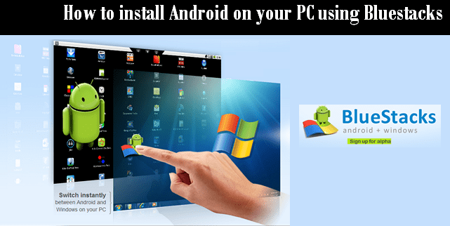 how to install android on your PC using bluestacks
