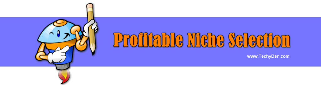 Profitable Blog Niche: Three Golden tips for every Blogger 1