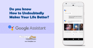Do you know How to Undoubtedly with google assistant makes your life better