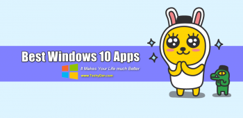 Best Windows 10 Apps: It Makes Your Life much Better